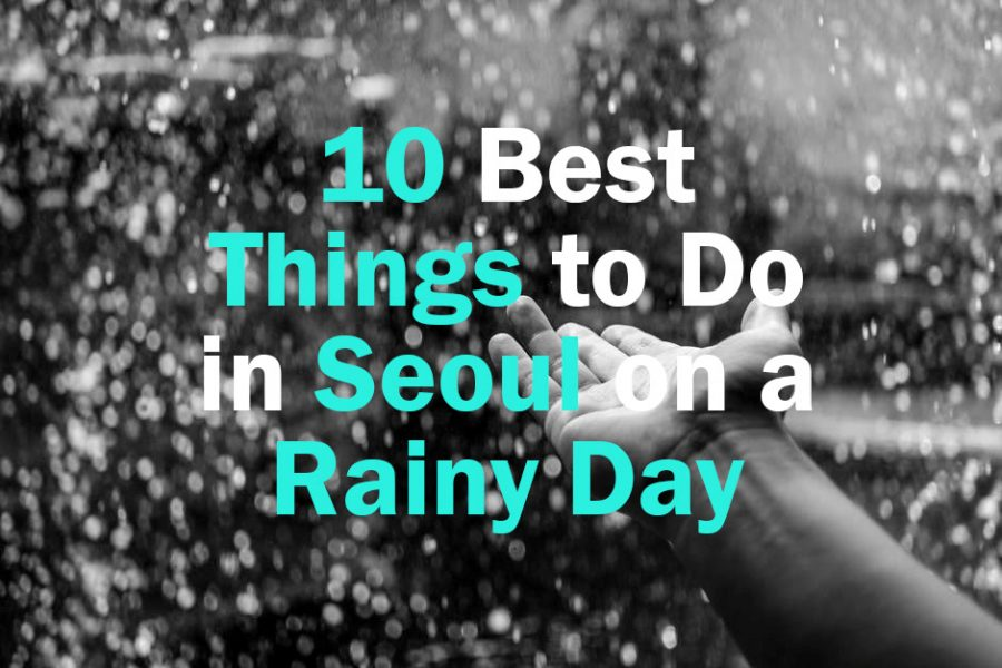 10 Things to Do in Seoul on a Rainy Day